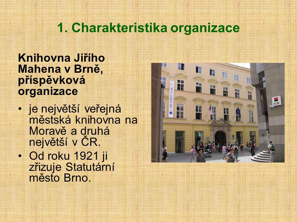 1. Charakteristika organizace Knihovna Jiřího Mahena v Brně, příspěvková organizace je největší veřejná městská knihovna na Moravě a druhá největší v
