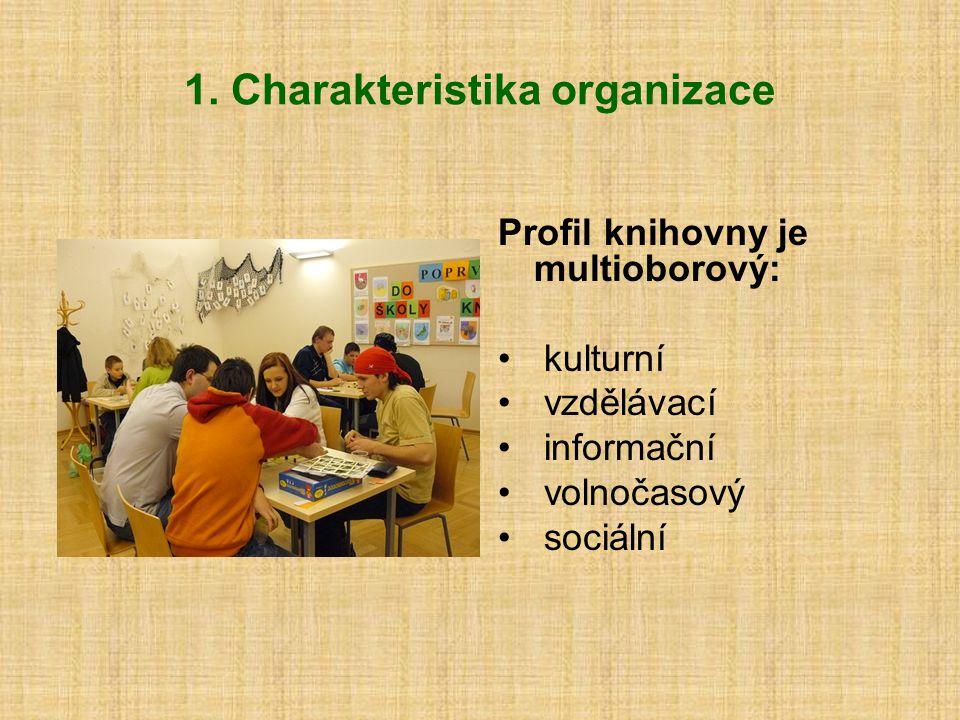 1. Charakteristika organizace Profil knihovny je multioborový: kulturní vzdělávací informační volnočasový sociální