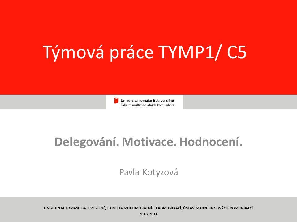 1 Týmová práce TYMP1/ C5 Delegování.Motivace. Hodnocení.
