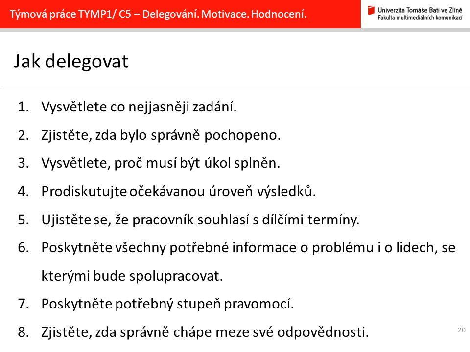20 Jak delegovat Týmová práce TYMP1/ C5 – Delegování.