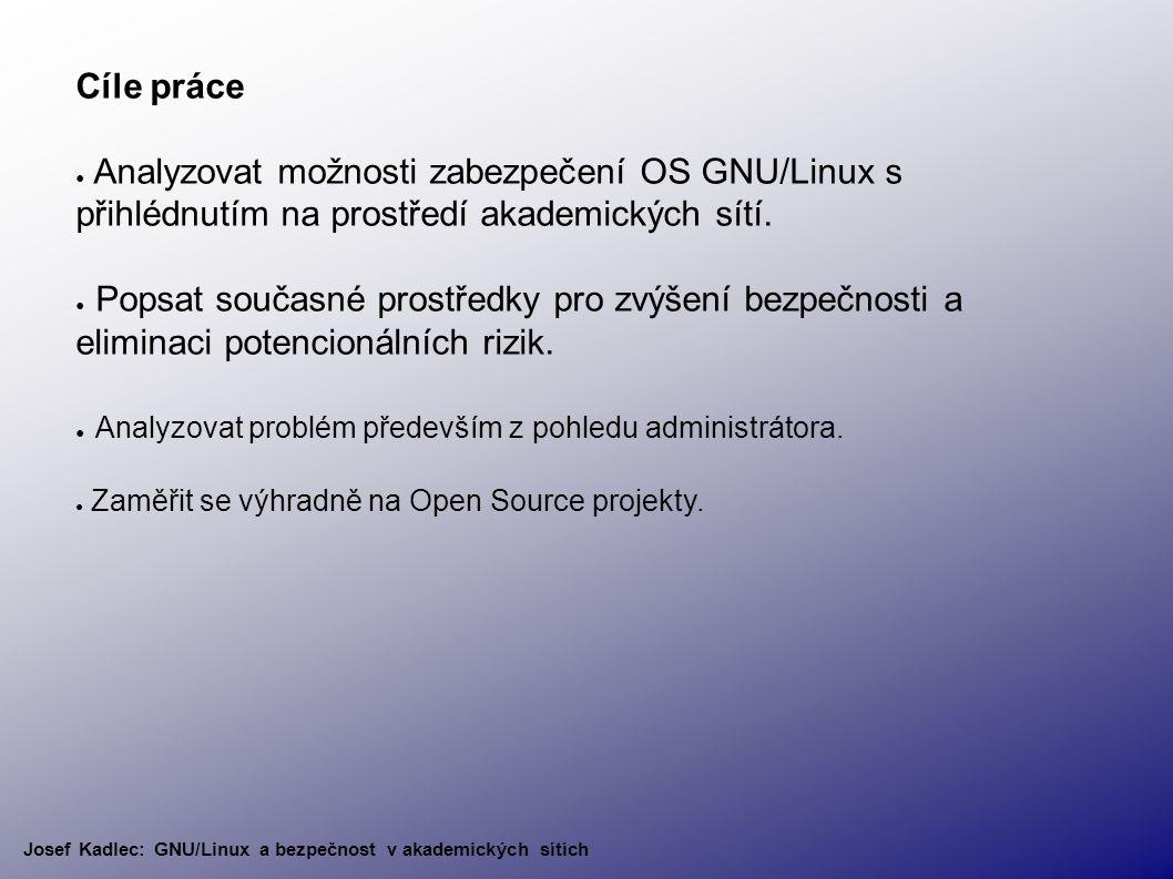 Cíle práce ● Analyzovat možnosti zabezpečení OS GNU/Linux s přihlédnutím na prostředí akademických sítí.