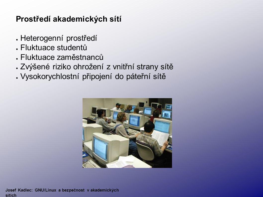 Prostředí akademických sítí ● Heterogenní prostředí ● Fluktuace studentů ● Fluktuace zaměstnanců ● Zvýšené riziko ohrožení z vnitřní strany sítě ● Vysokorychlostní připojení do páteřní sítě