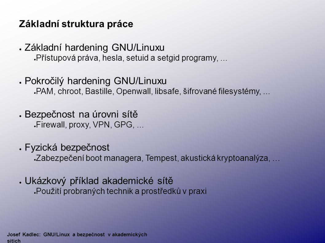 Základní struktura práce ● Základní hardening GNU/Linuxu ● Přístupová práva, hesla, setuid a setgid programy,...