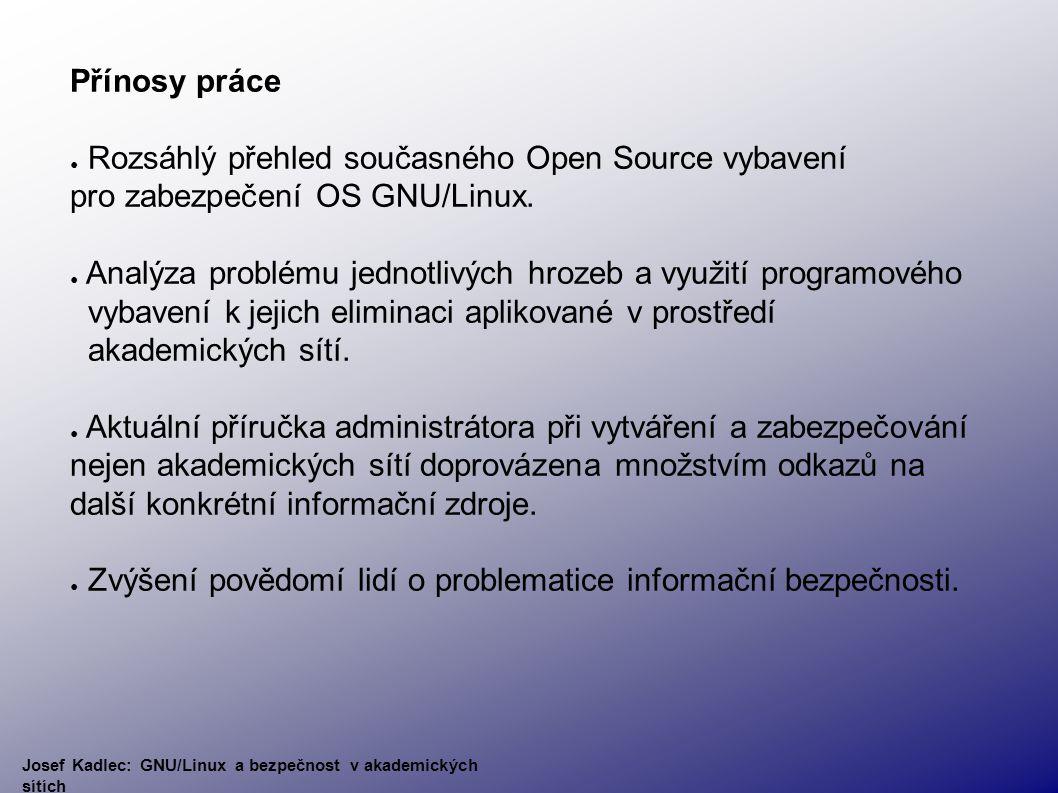 Přínosy práce ● Rozsáhlý přehled současného Open Source vybavení pro zabezpečení OS GNU/Linux.
