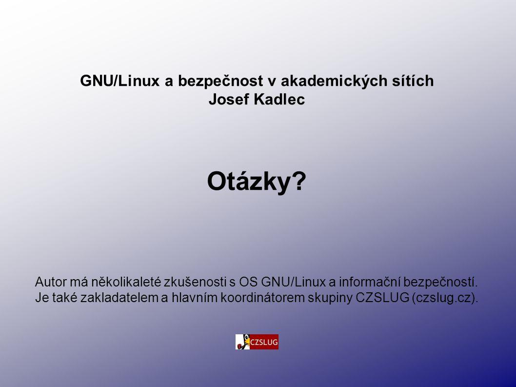 GNU/Linux a bezpečnost v akademických sítích Josef Kadlec Otázky.
