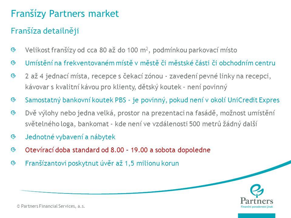 © Partners For Life Planning Franšízy Partners market Franšíza detailněji © Partners Financial Services, a.s. Velikost franšízy od cca 80 až do 100 m