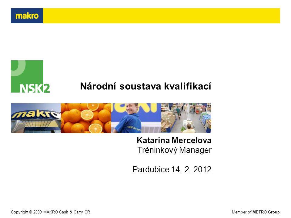 Member of METRO GroupCopyright © 2009 MAKRO Cash & Carry CR Národní soustava kvalifikací Katarina Mercelova Tréninkový Manager Pardubice 14.