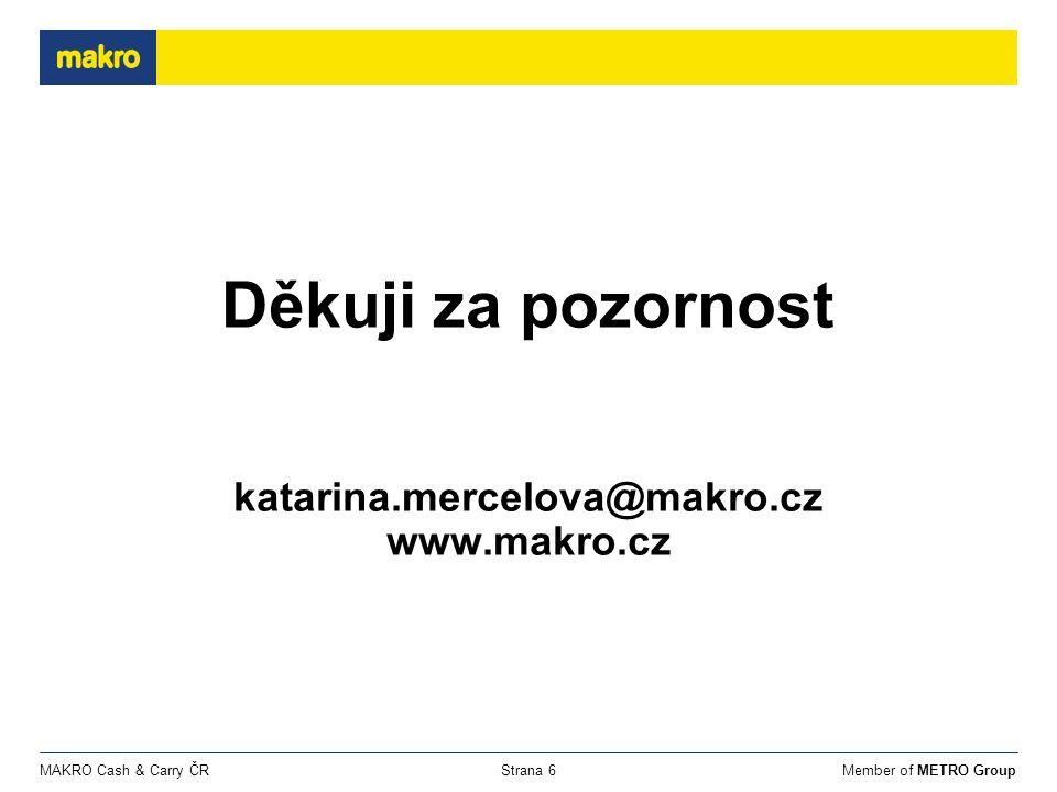 Member of METRO GroupMAKRO Cash & Carry ČRStrana 6 Děkuji za pozornost katarina.mercelova@makro.cz www.makro.cz