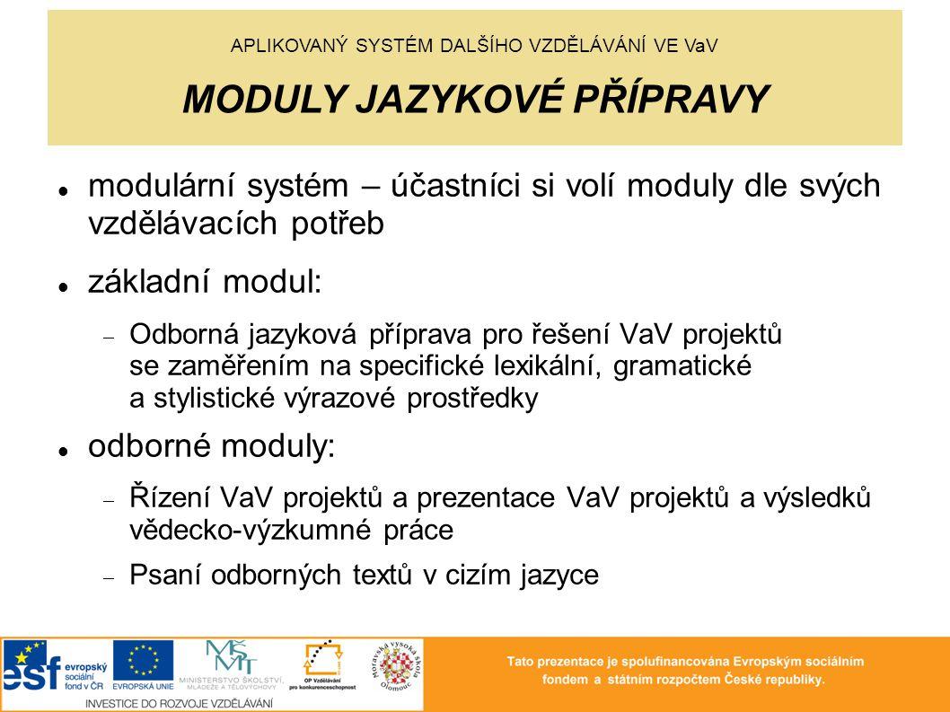 modulární systém – účastníci si volí moduly dle svých vzdělávacích potřeb základní modul:  Odborná jazyková příprava pro řešení VaV projektů se zaměř