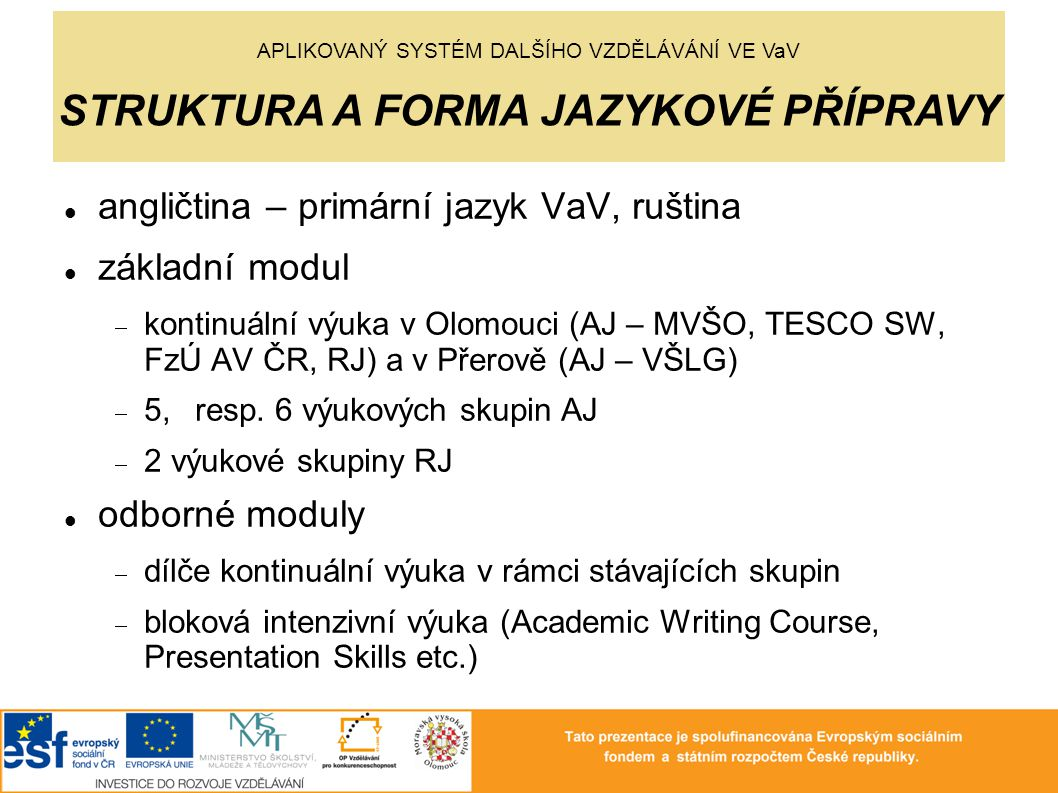 angličtina – primární jazyk VaV, ruština základní modul  kontinuální výuka v Olomouci (AJ – MVŠO, TESCO SW, FzÚ AV ČR, RJ) a v Přerově (AJ – VŠLG) 