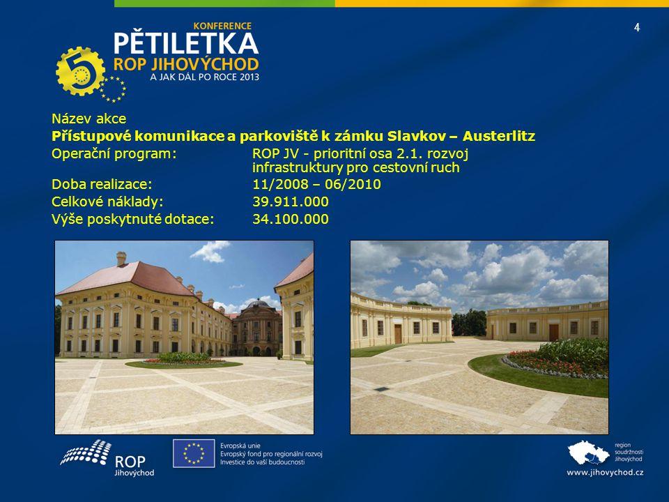 4 Název akce Přístupové komunikace a parkoviště k zámku Slavkov – Austerlitz Operační program:ROP JV - prioritní osa 2.1. rozvoj infrastruktury pro ce