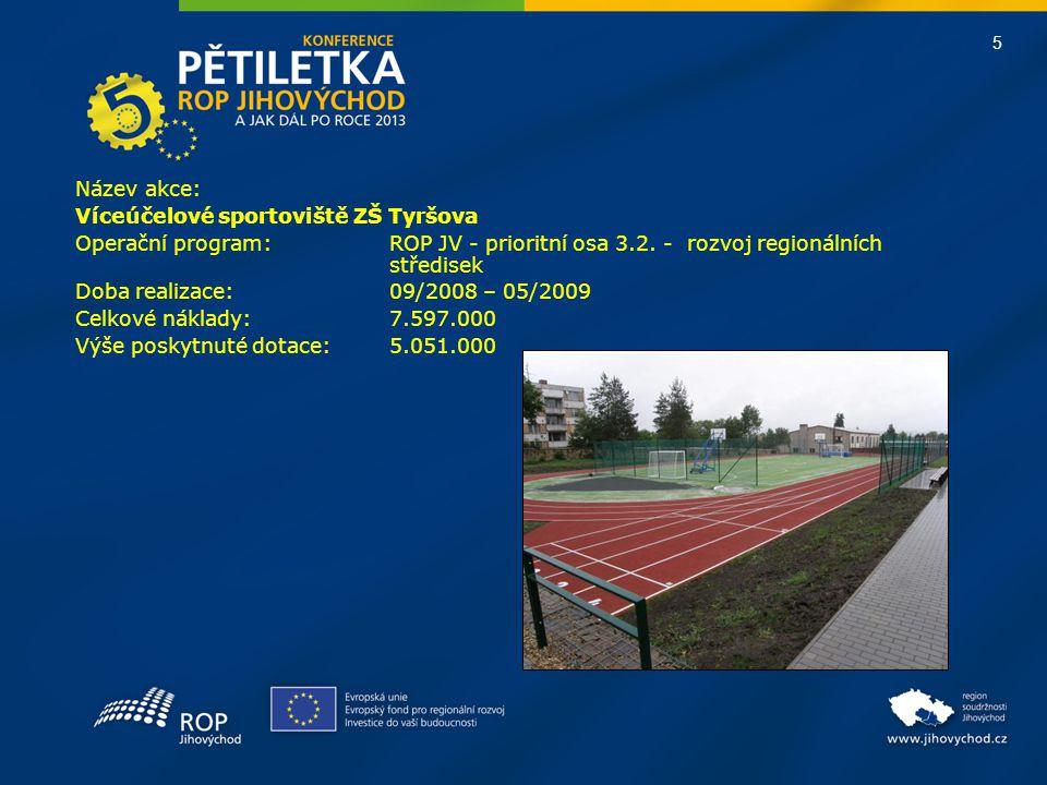 5 Název akce: Víceúčelové sportoviště ZŠ Tyršova Operační program:ROP JV - prioritní osa 3.2. - rozvoj regionálních středisek Doba realizace: 09/2008