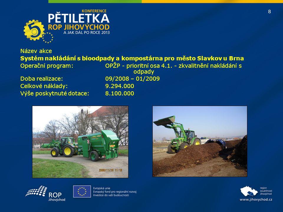 8 Název akce Systém nakládání s bioodpady a kompostárna pro město Slavkov u Brna Operační program:OPŽP - prioritní osa 4.1. - zkvalitnění nakládání s