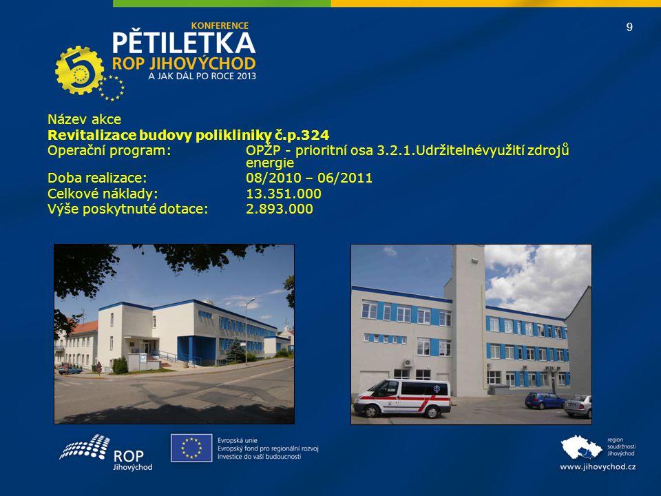 9 Název akce Revitalizace budovy polikliniky č.p.324 Operační program:OPŽP - prioritní osa 3.2.1.Udržitelnévyužití zdrojů energie Doba realizace: 08/2