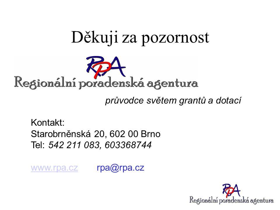 Děkuji za pozornost průvodce světem grantů a dotací Kontakt: Starobrněnská 20, 602 00 Brno Tel: 542 211 083, 603368744 www.rpa.czwww.rpa.cz rpa@rpa.cz
