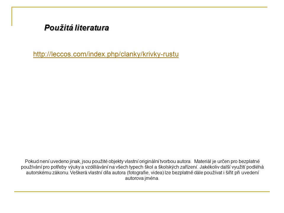 http://leccos.com/index.php/clanky/krivky-rustu Použitá literatura Pokud není uvedeno jinak, jsou použité objekty vlastní originální tvorbou autora. M