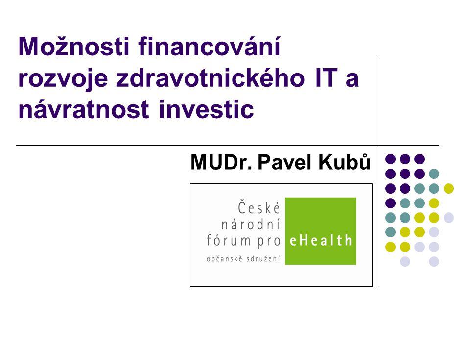 Možnosti financování rozvoje zdravotnického IT a návratnost investic MUDr. Pavel Kubů