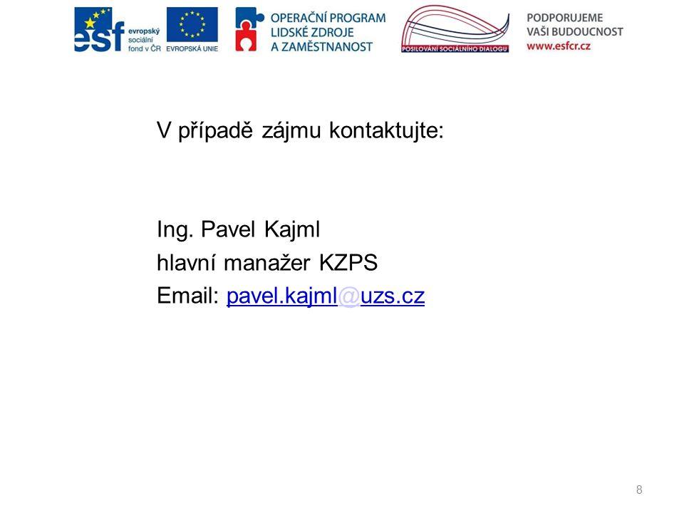 V případě zájmu kontaktujte: Ing. Pavel Kajml hlavní manažer KZPS Email: pavel.kajml@uzs.cz@ 8