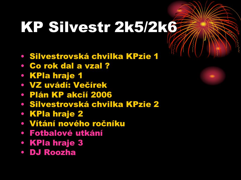 KP Silvestr 2k5/2k6 Silvestrovská chvilka KPzie 1 Co rok dal a vzal .