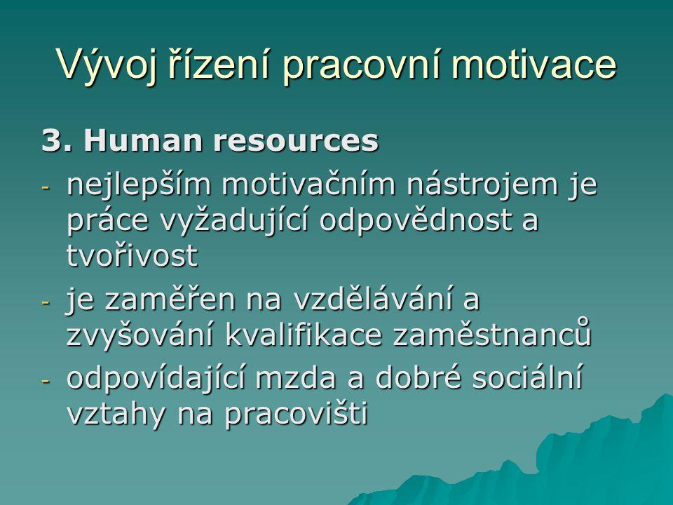 Vývoj řízení pracovní motivace 3. Human resources - nejlepším motivačním nástrojem je práce vyžadující odpovědnost a tvořivost - je zaměřen na vzděláv