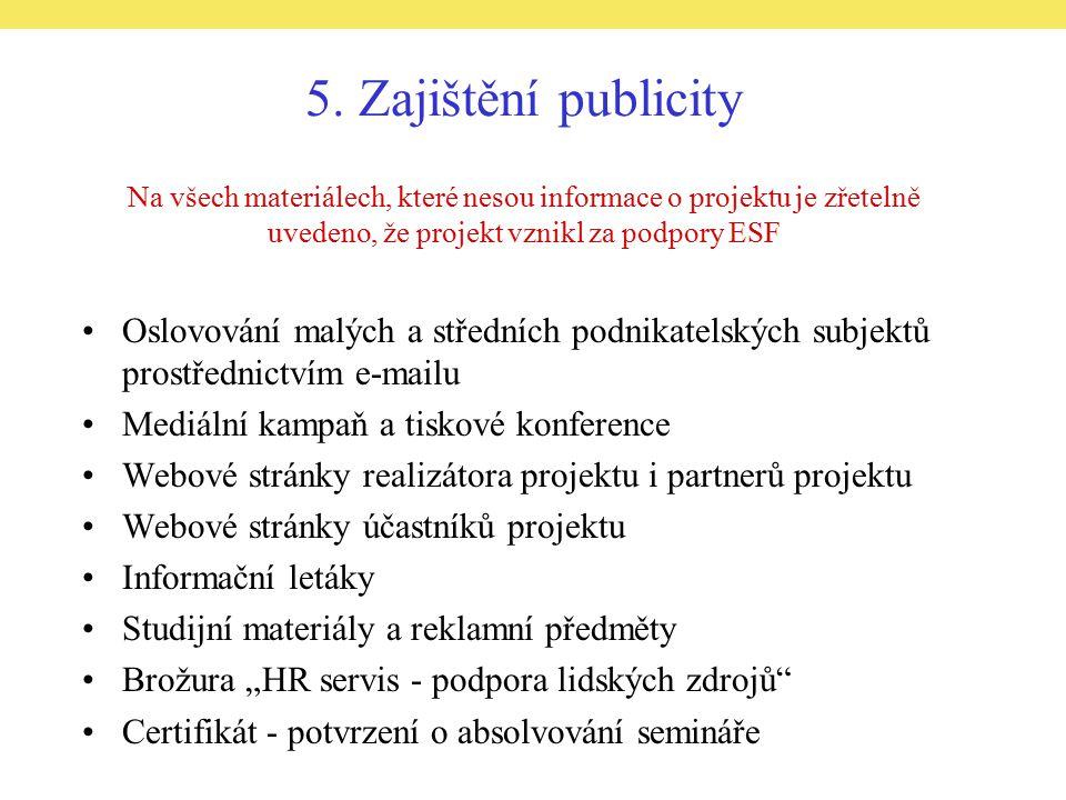 5. Zajištění publicity Na všech materiálech, které nesou informace o projektu je zřetelně uvedeno, že projekt vznikl za podpory ESF Oslovování malých
