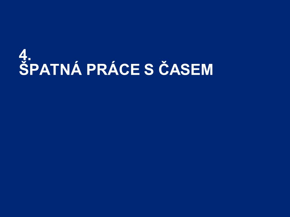 Performance and Career Tracker24 4. ŠPATNÁ PRÁCE S ČASEM