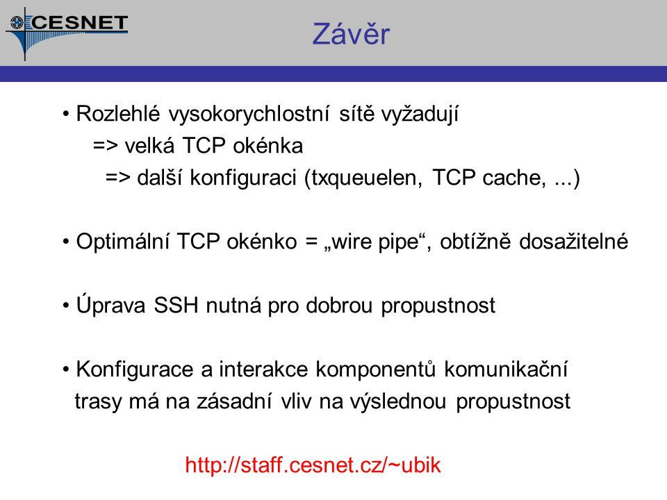 """Závěr Rozlehlé vysokorychlostní sítě vyžadují => velká TCP okénka => další konfiguraci (txqueuelen, TCP cache,...) Optimální TCP okénko = """"wire pipe , obtížně dosažitelné Úprava SSH nutná pro dobrou propustnost Konfigurace a interakce komponentů komunikační trasy má na zásadní vliv na výslednou propustnost http://staff.cesnet.cz/~ubik"""