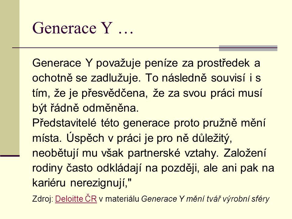 Generace Y … Generace Y považuje peníze za prostředek a ochotně se zadlužuje. To následně souvisí i s tím, že je přesvědčena, že za svou práci musí bý