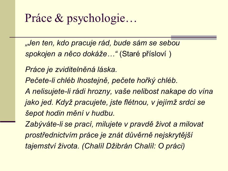 """Práce & psychologie… """"Jen ten, kdo pracuje rád, bude sám se sebou spokojen a něco dokáže…"""" (Staré přísloví ) Práce je zviditelněná láska. Pečete-li ch"""