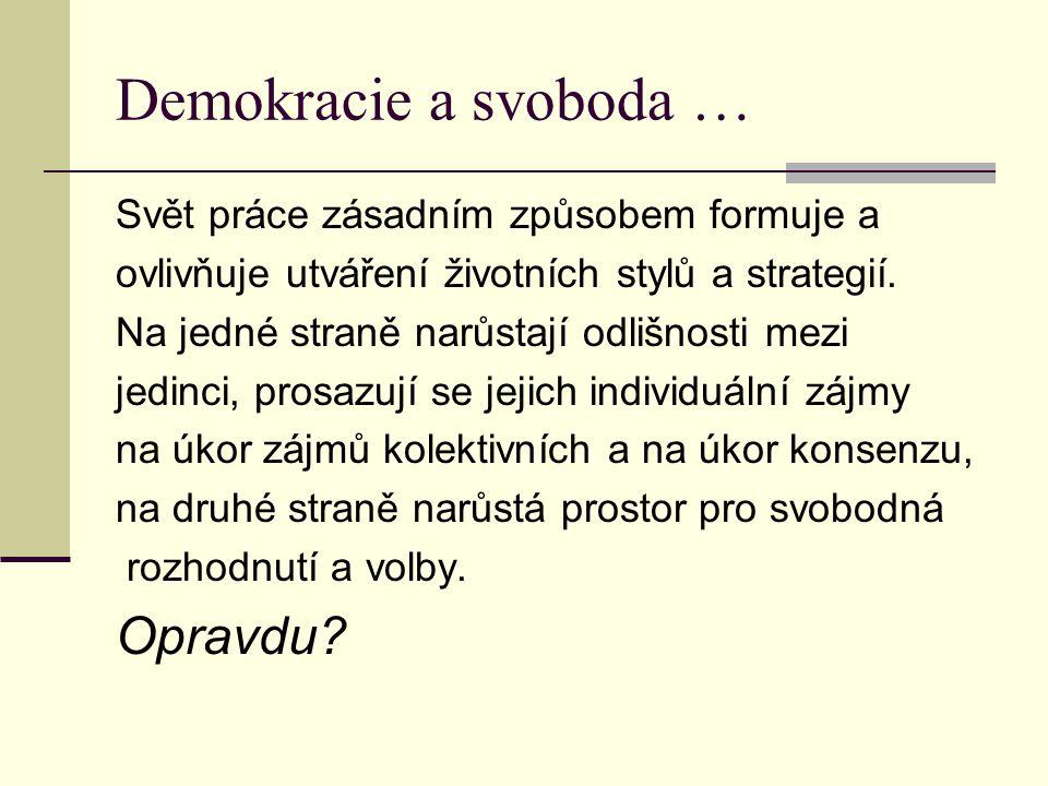 Demokracie a svoboda … Svět práce zásadním způsobem formuje a ovlivňuje utváření životních stylů a strategií. Na jedné straně narůstají odlišnosti mez