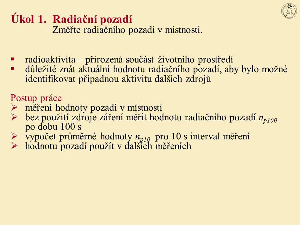 radioaktivita – přirozená součást životního prostředí  důležité znát aktuální hodnotu radiačního pozadí, aby bylo možné identifikovat případnou akt