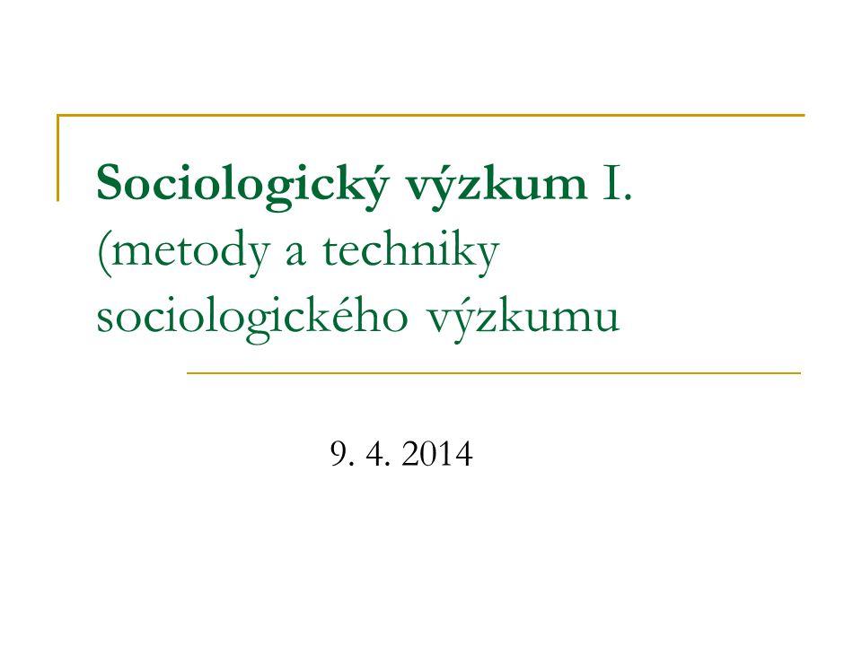 Sociologický výzkum I. (metody a techniky sociologického výzkumu 9. 4. 2014