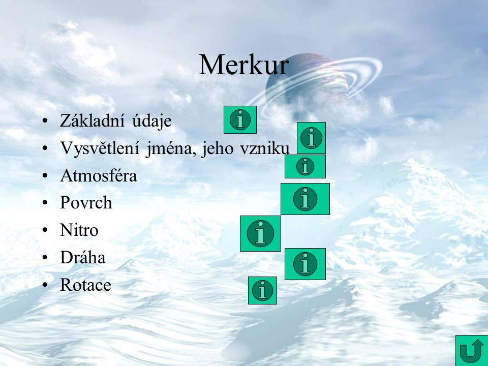 Merkur Základní údaje Vysvětlení jména, jeho vzniku Atmosféra Povrch Nitro Dráha Rotace