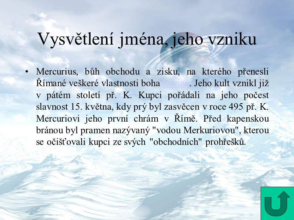 Vysvětlení jména, jeho vzniku Mercurius, bůh obchodu a zisku, na kterého přenesli Římané veškeré vlastnosti boha Herma. Jeho kult vznikl již v pátém s
