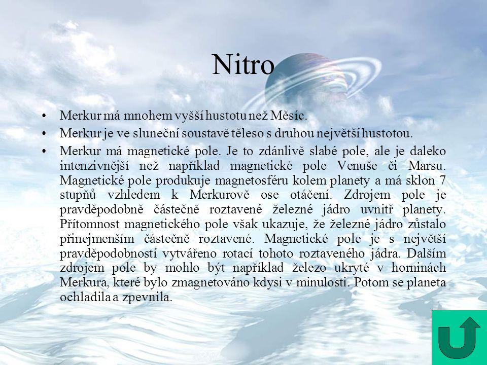 Nitro Merkur má mnohem vyšší hustotu než Měsíc. Merkur je ve sluneční soustavě těleso s druhou největší hustotou. Merkur má magnetické pole. Je to zdá