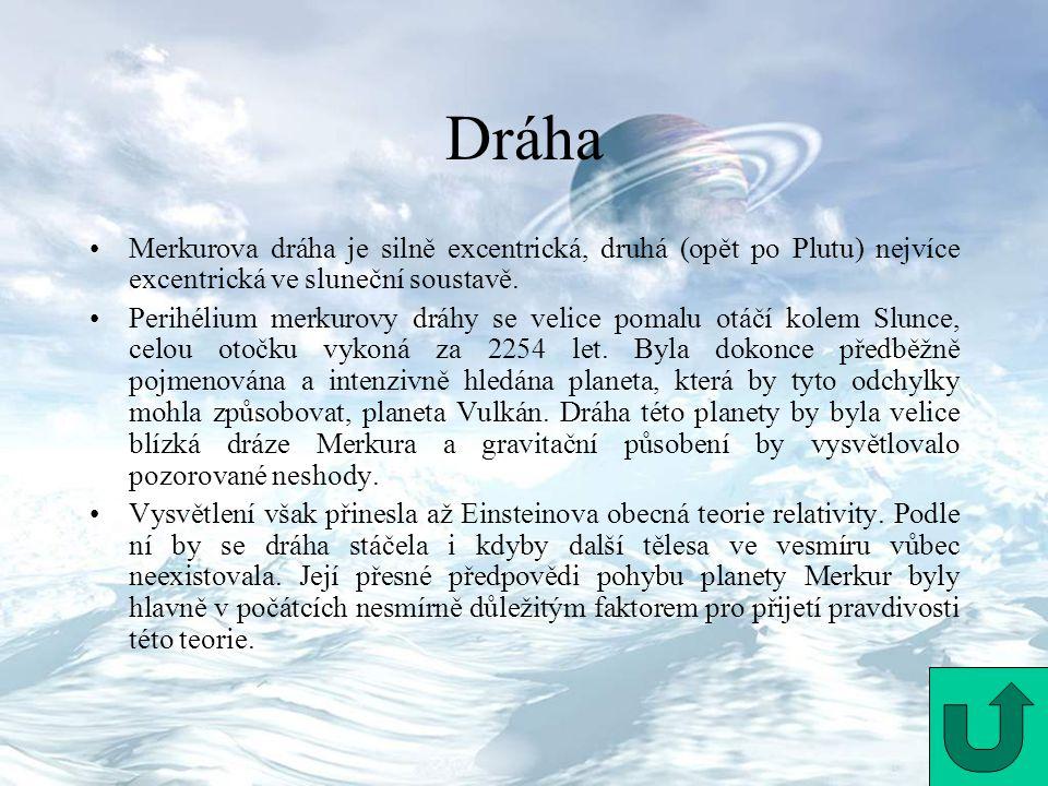 Dráha Merkurova dráha je silně excentrická, druhá (opět po Plutu) nejvíce excentrická ve sluneční soustavě. Perihélium merkurovy dráhy se velice pomal