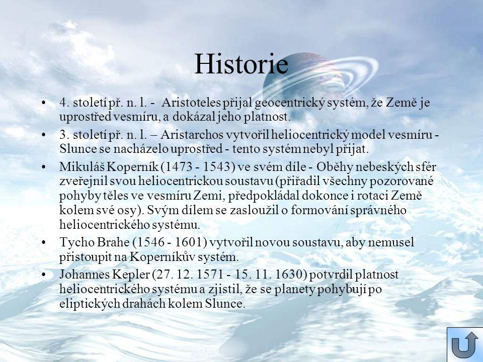 4. století př. n. l. - Aristoteles přijal geocentrický systém, že Země je uprostřed vesmíru, a dokázal jeho platnost. 3. století př. n. l. – Aristarch