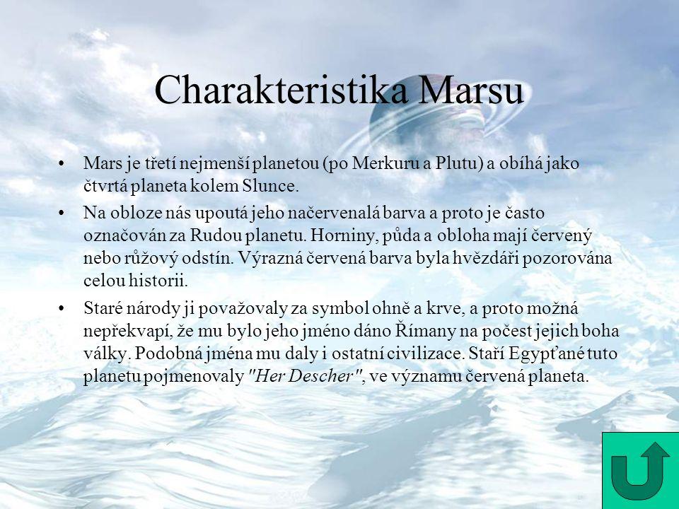Charakteristika Marsu Mars je třetí nejmenší planetou (po Merkuru a Plutu) a obíhá jako čtvrtá planeta kolem Slunce. Na obloze nás upoutá jeho načerve