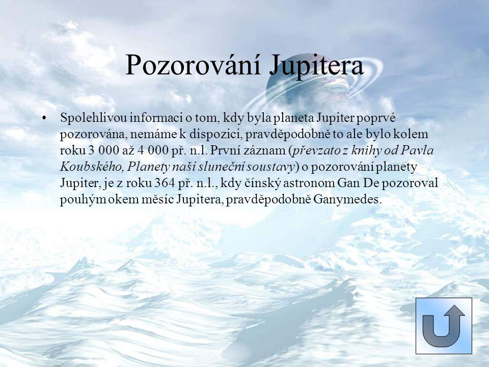 Pozorování Jupitera Spolehlivou informaci o tom, kdy byla planeta Jupiter poprvé pozorována, nemáme k dispozici, pravděpodobně to ale bylo kolem roku