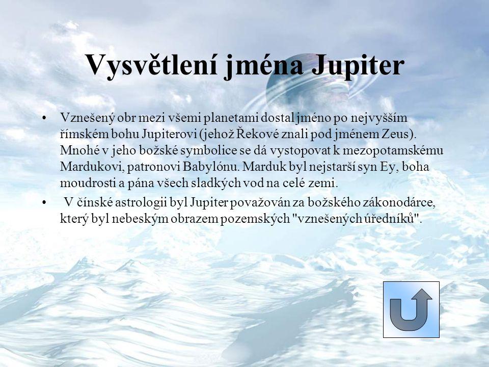 Vysvětlení jména Jupiter Vznešený obr mezi všemi planetami dostal jméno po nejvyšším římském bohu Jupiterovi (jehož Řekové znali pod jménem Zeus). Mno