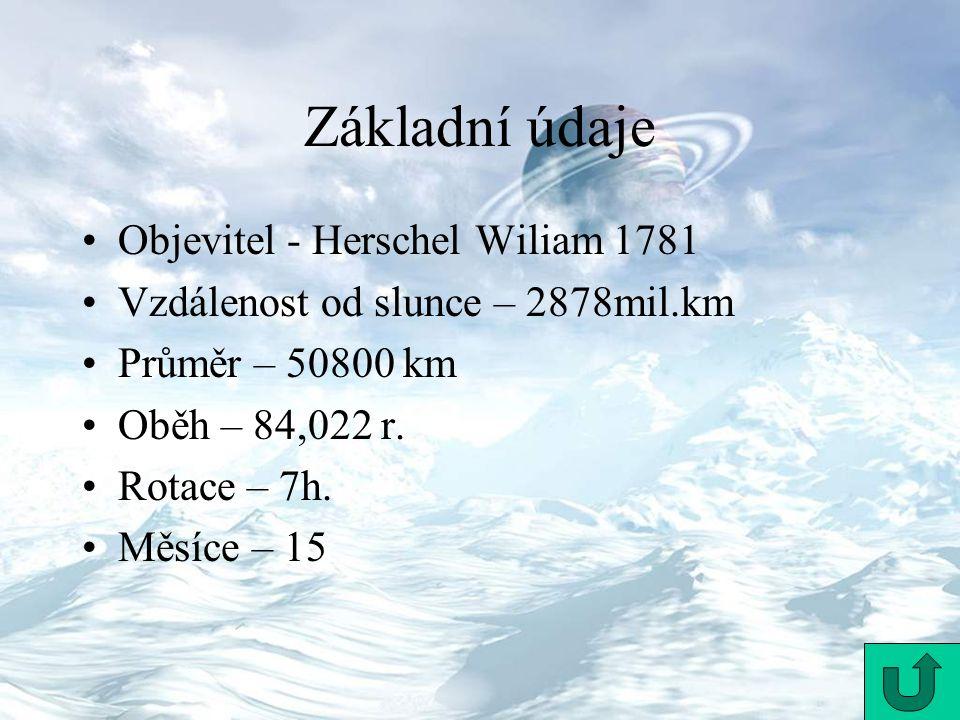 Objevitel - Herschel Wiliam 1781 Vzdálenost od slunce – 2878mil.km Průměr – 50800 km Oběh – 84,022 r. Rotace – 7h. Měsíce – 15