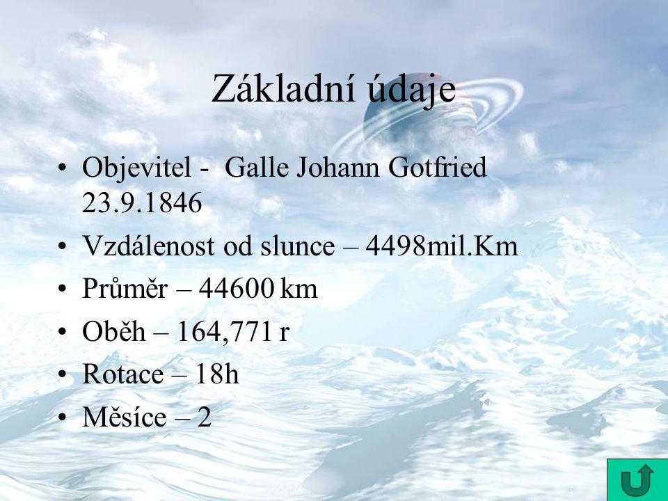 Objevitel - Galle Johann Gotfried 23.9.1846 Vzdálenost od slunce – 4498mil.Km Průměr – 44600 km Oběh – 164,771 r Rotace – 18h Měsíce – 2