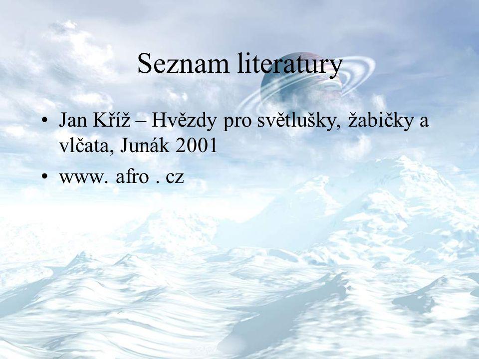 Seznam literatury Jan Kříž – Hvězdy pro světlušky, žabičky a vlčata, Junák 2001 www. afro. cz