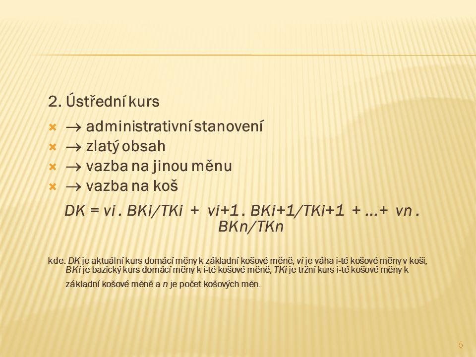 2. Ústřední kurs   administrativní stanovení   zlatý obsah   vazba na jinou měnu   vazba na koš DK = vi. BKi/TKi + vi+1. BKi+1/TKi+1 +...+ vn.