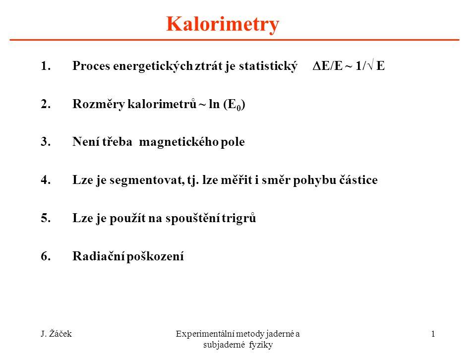 J. ŽáčekExperimentální metody jaderné a subjaderné fyziky 1 Kalorimetry 1.Proces energetických ztrát je statistický  E/E ~ 1/√ E 2.Rozměry kalorimetr
