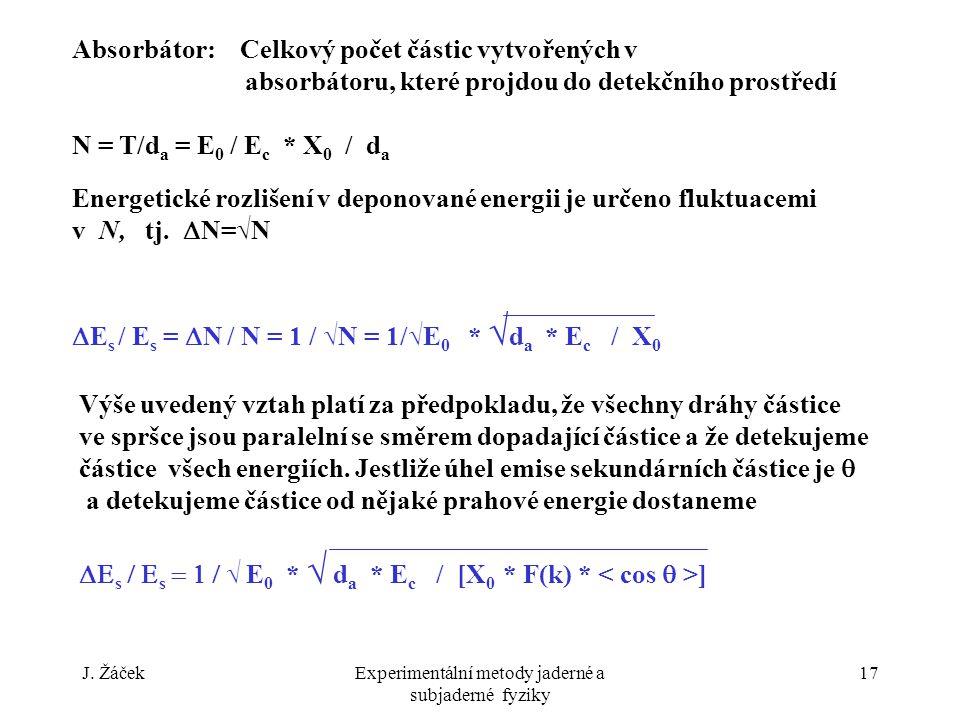 J. ŽáčekExperimentální metody jaderné a subjaderné fyziky 17 Absorbátor: Celkový počet částic vytvořených v absorbátoru, které projdou do detekčního p