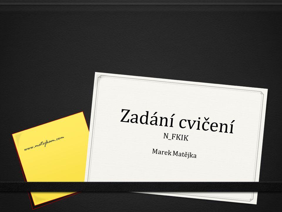 Zadání cvičení N_FKIK Marek Matějka www.matejkam.com