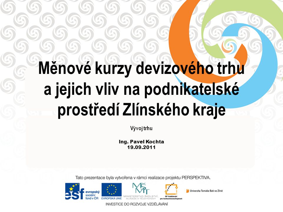 Měnové kurzy devizového trhu a jejich vliv na podnikatelské prostředí Zlínského kraje Vývoj trhu Ing. Pavel Kochta 19.09.2011