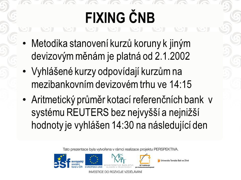 FIXING ČNB Metodika stanovení kurzů koruny k jiným devizovým měnám je platná od 2.1.2002 Vyhlášené kurzy odpovídají kurzům na mezibankovním devizovém