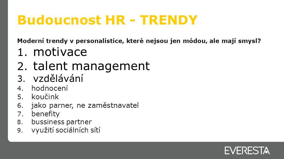 Budoucnost HR - VÝZVY Co podle Vás budou největší výzvy na poli personalistiky v České republice v příštích dvou letech.